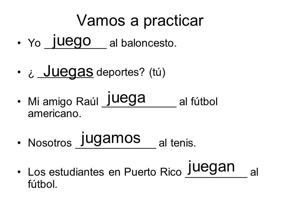 Vamos a practicar Yo __________ al baloncesto. ¿ _________ deportes? (tú) Mi amigo Raúl ____________ al fútbol americano. Nosotros _____________ al te