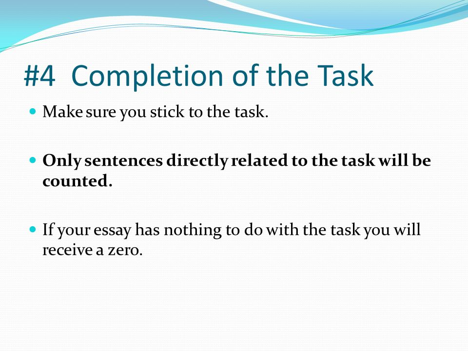 #4 Completion of the Task Make sure you stick to the task.