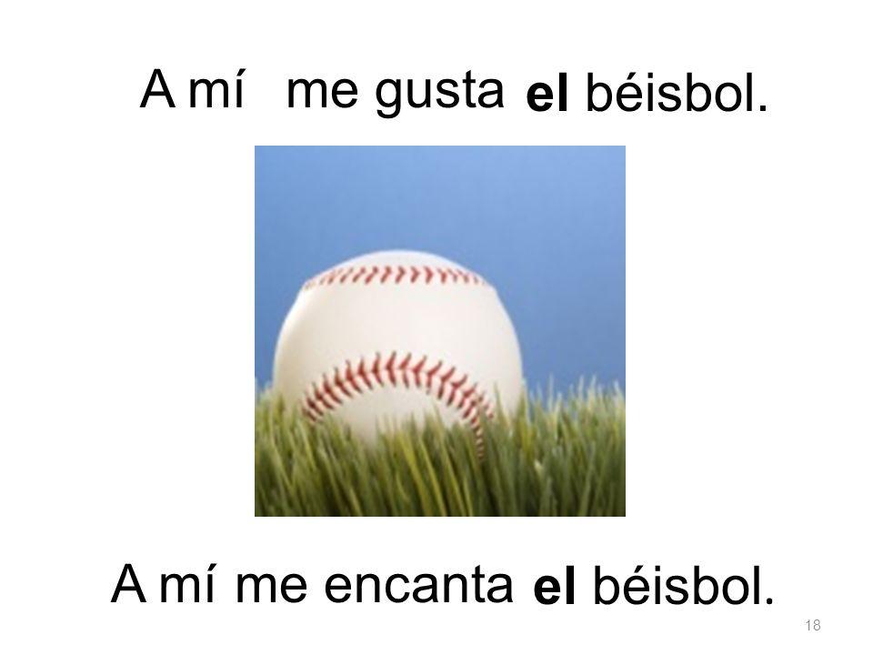 el béisbol. me gustaA mí el béisbol. me encanta 18