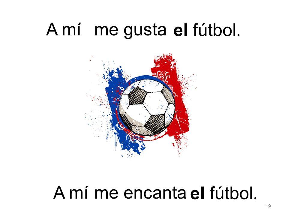 el fútbol. me gustaA mí el fútbol. me encanta 19