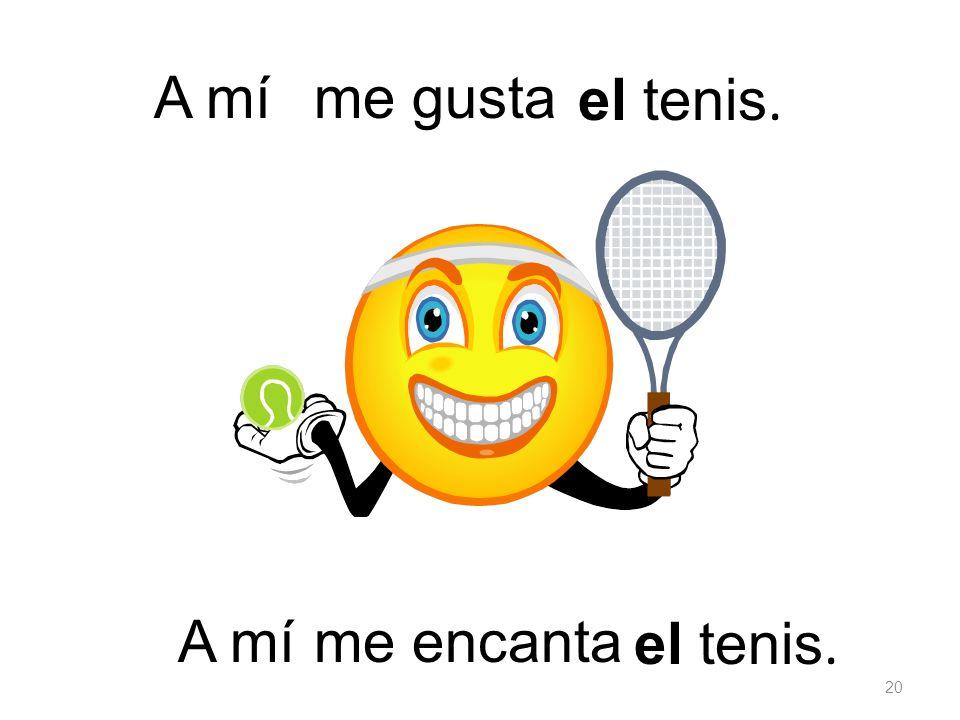 el tenis. me gustaA mí el tenis. me encanta 20