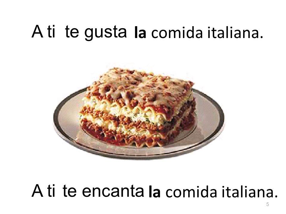 la comida italiana. te gustaA ti la comida italiana. te encanta 5