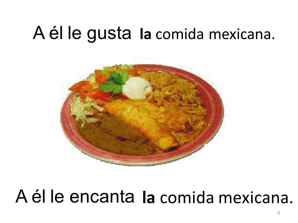 la comida mexicana. le gustaA él la comida mexicana. le encanta 6