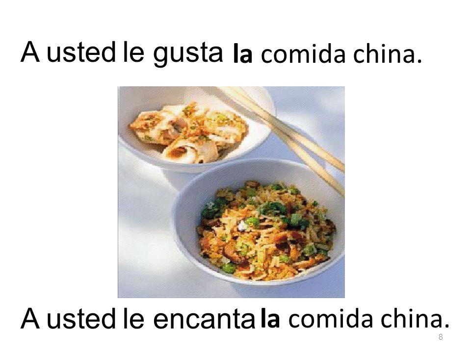 la comida china. le gustaA usted la comida china. le encanta 8