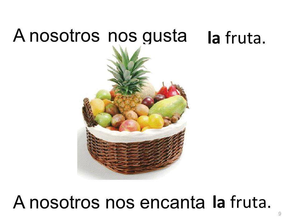 la fruta. nos gustaA nosotros la fruta. nos encanta 9