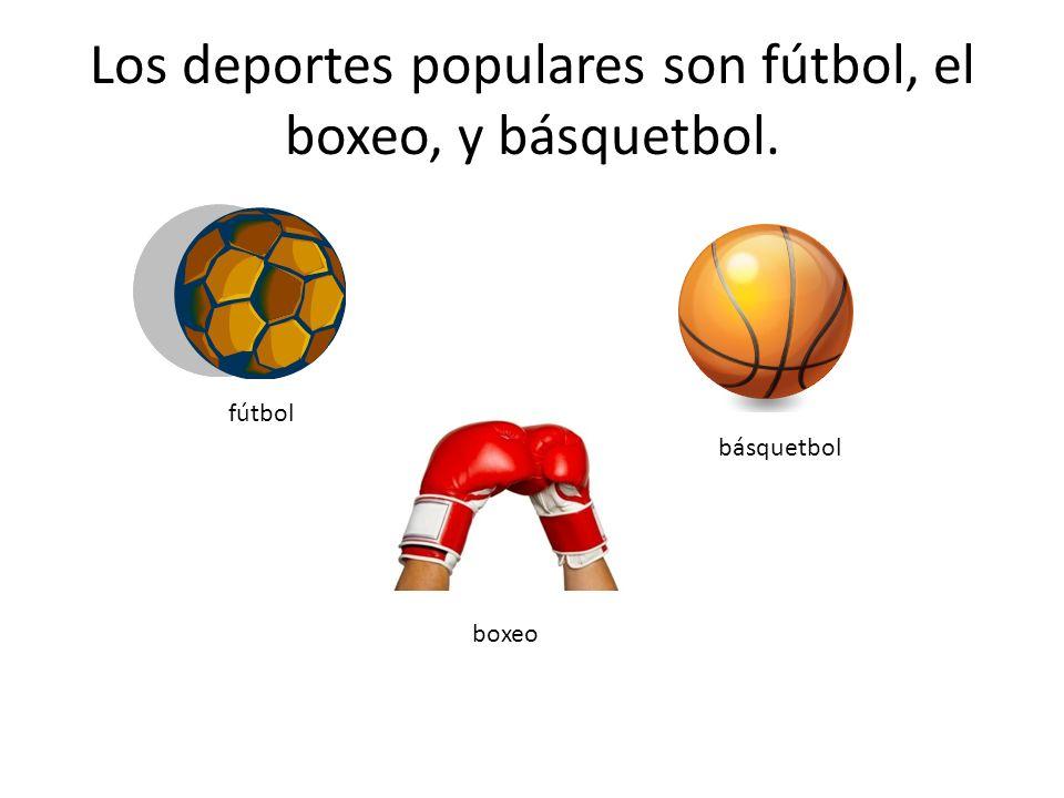 Los deportes populares son fútbol, el boxeo, y básquetbol. fútbol básquetbol boxeo