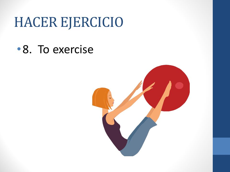HACER EJERCICIO 8. To exercise