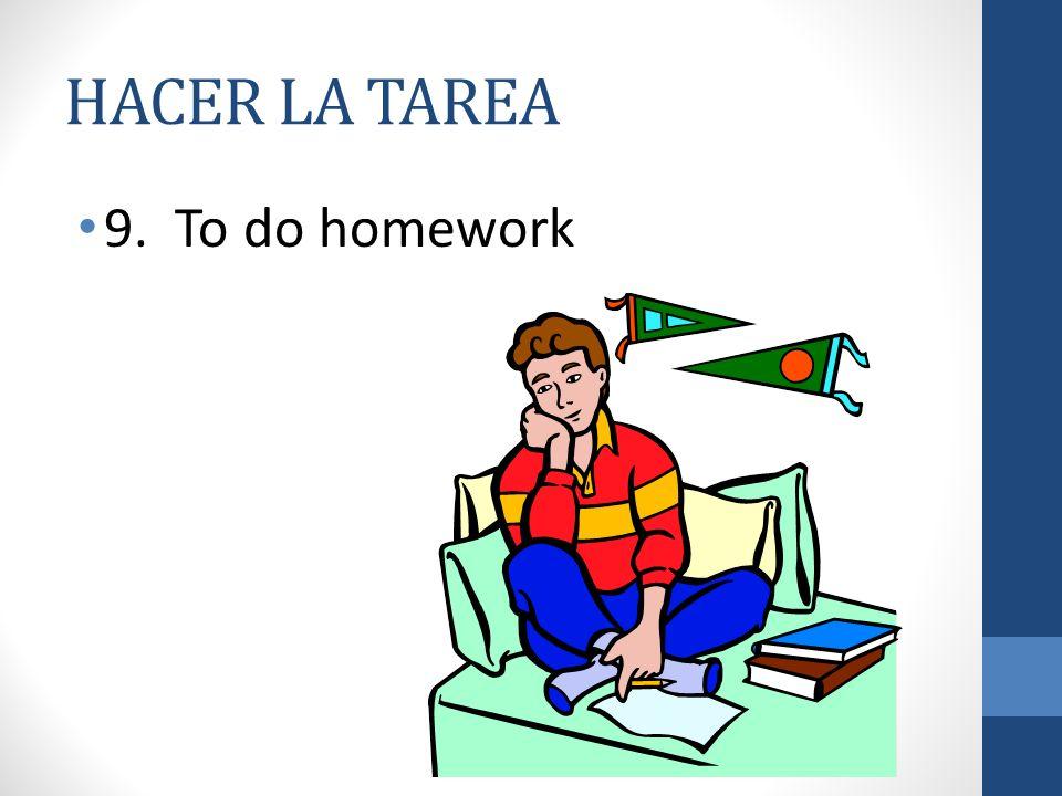 HACER LA TAREA 9. To do homework