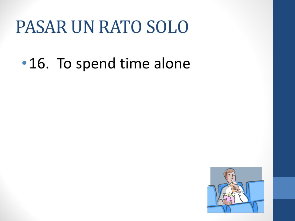 PASAR UN RATO SOLO 16. To spend time alone