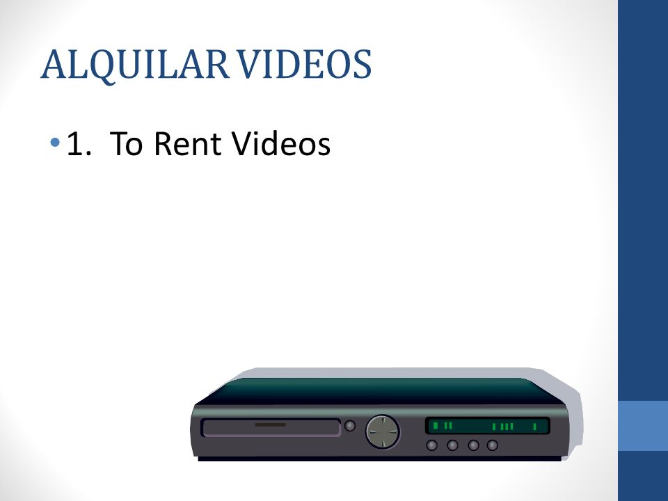 ALQUILAR VIDEOS 1. To Rent Videos