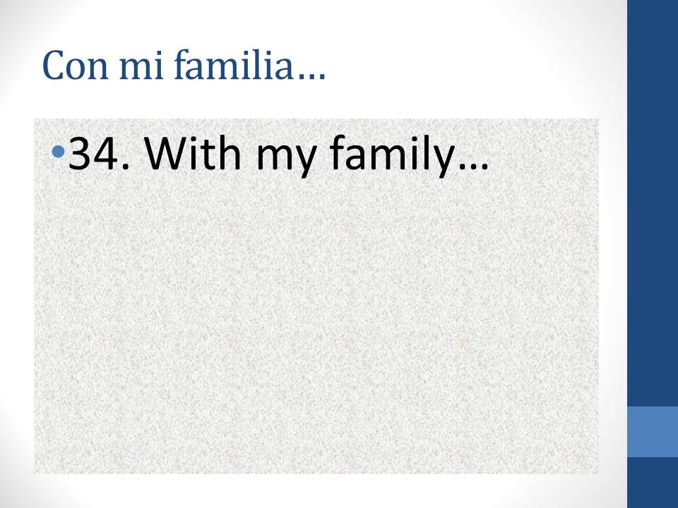 Con mi familia… 34. With my family…
