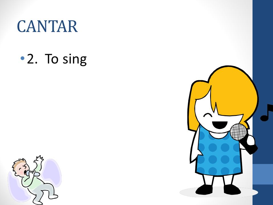 CANTAR 2. To sing