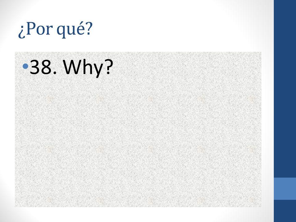 ¿Por qué 38. Why