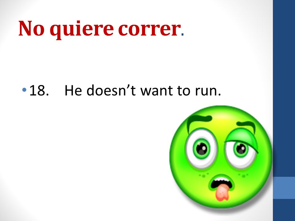 No quiere correr. 18. He doesnt want to run.