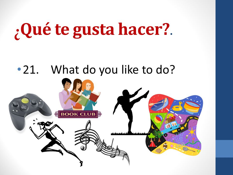 ¿ Qué te gusta hacer . 21. What do you like to do