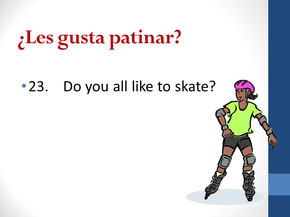 ¿Les gusta patinar 23. Do you all like to skate