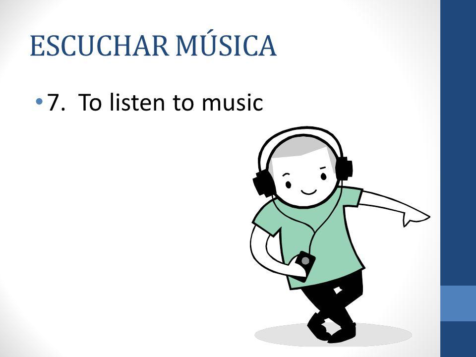ESCUCHAR MÚSICA 7. To listen to music