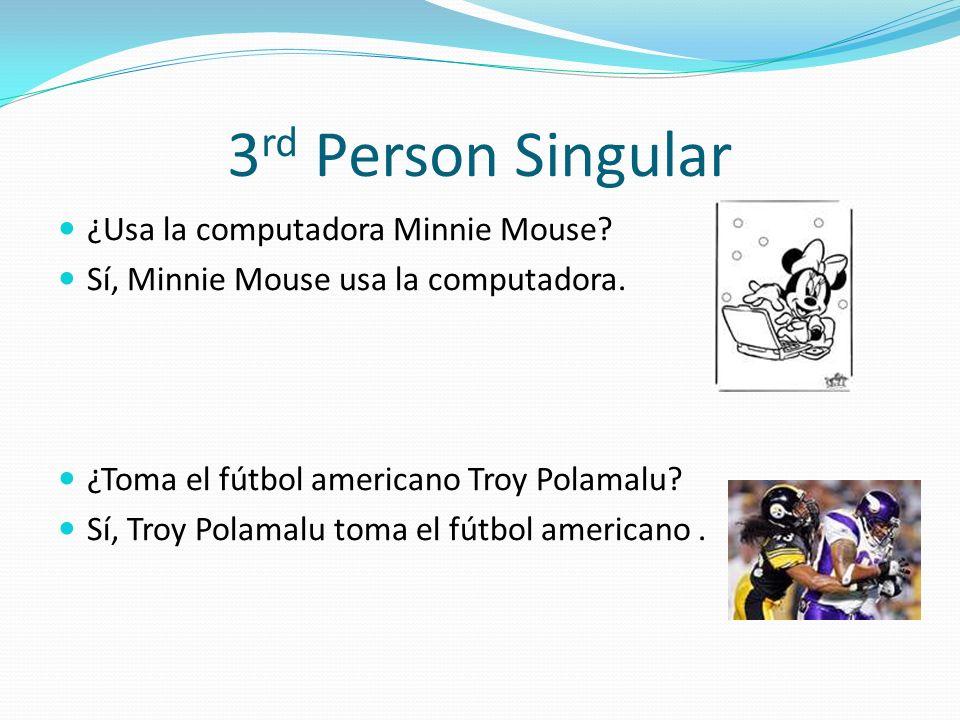 3 rd Person Singular ¿Usa la computadora Minnie Mouse.