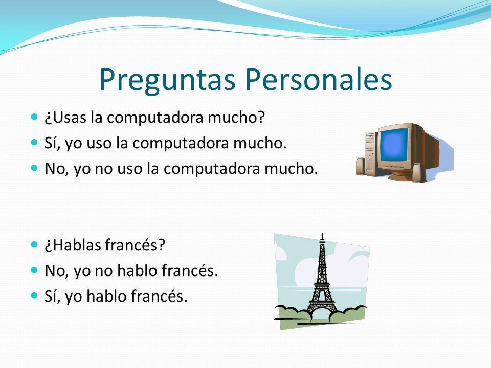 Preguntas Personales ¿Usas la computadora mucho.Sí, yo uso la computadora mucho.