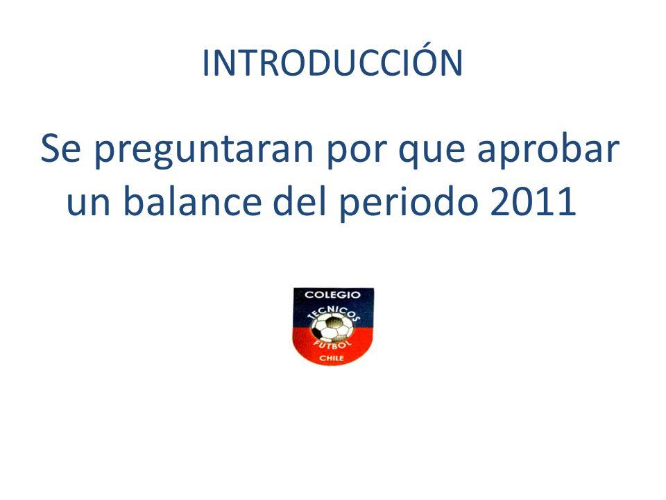 INTRODUCCIÓN Se preguntaran por que aprobar un balance del periodo 2011