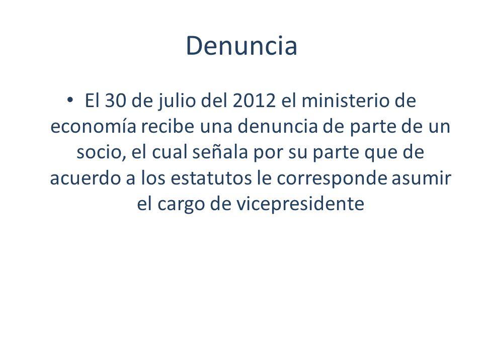 Denuncia El 30 de julio del 2012 el ministerio de economía recibe una denuncia de parte de un socio, el cual señala por su parte que de acuerdo a los