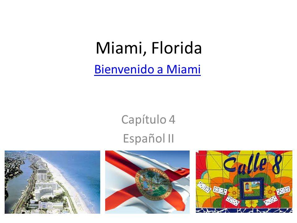 Miami, Florida Capítulo 4 Español II Bienvenido a Miami