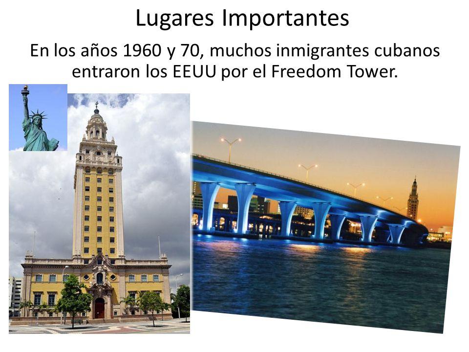 Lugares Importantes En los años 1960 y 70, muchos inmigrantes cubanos entraron los EEUU por el Freedom Tower.