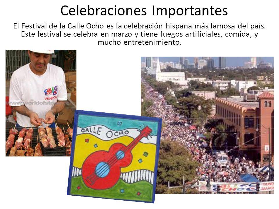 Celebraciones Importantes El Festival de la Calle Ocho es la celebración hispana más famosa del país. Este festival se celebra en marzo y tiene fuegos