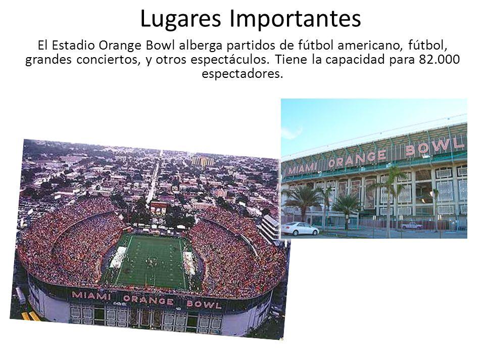 Lugares Importantes El Estadio Orange Bowl alberga partidos de fútbol americano, fútbol, grandes conciertos, y otros espectáculos.