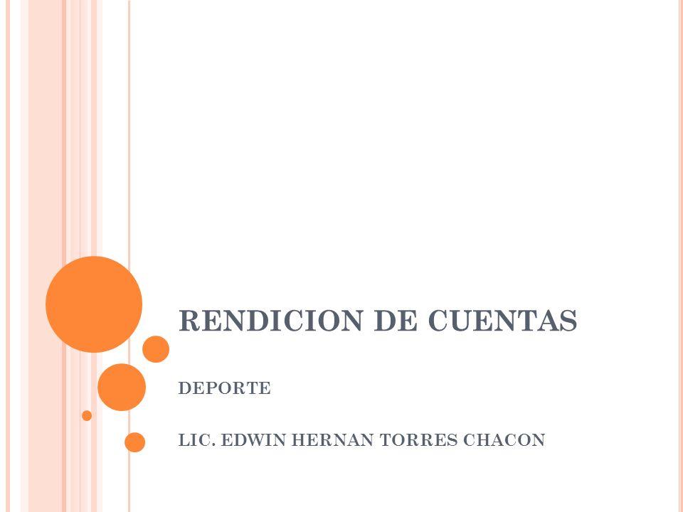 RENDICION DE CUENTAS DEPORTE LIC. EDWIN HERNAN TORRES CHACON
