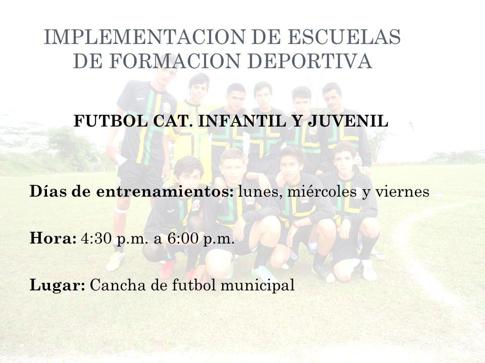 FUTBOL CAT. INFANTIL Y JUVENIL Días de entrenamientos: lunes, miércoles y viernes Hora: 4:30 p.m.