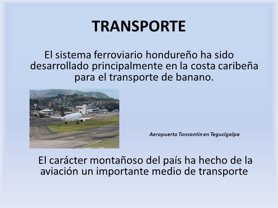 TRANSPORTE El sistema ferroviario hondureño ha sido desarrollado principalmente en la costa caribeña para el transporte de banano. Aeropuerto Toncontí