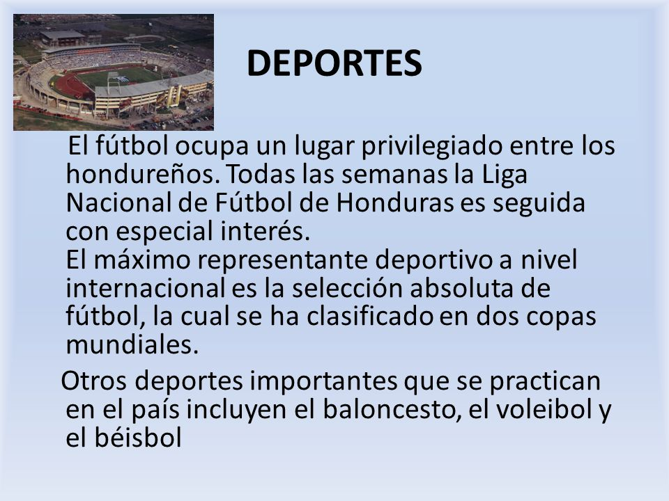 DEPORTES El fútbol ocupa un lugar privilegiado entre los hondureños. Todas las semanas la Liga Nacional de Fútbol de Honduras es seguida con especial