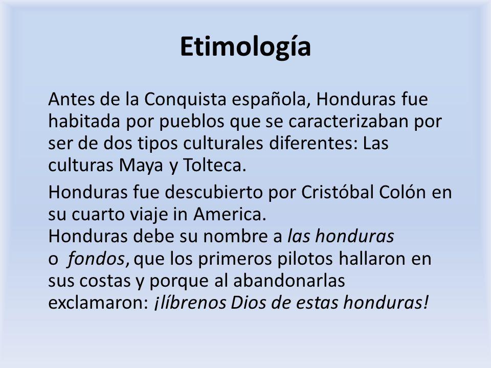 Etimología Antes de la Conquista española, Honduras fue habitada por pueblos que se caracterizaban por ser de dos tipos culturales diferentes: Las cul