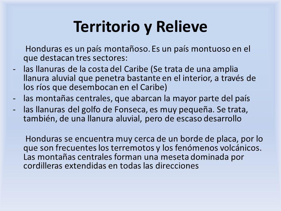 Territorio y Relieve Honduras es un país montañoso. Es un país montuoso en el que destacan tres sectores: -las llanuras de la costa del Caribe (Se tra