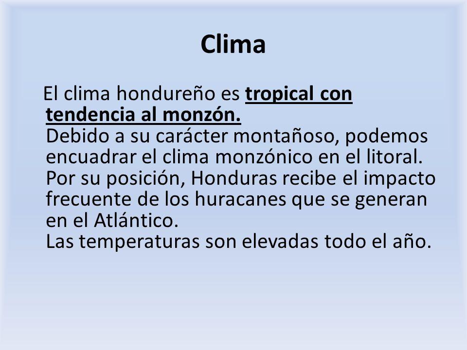 Clima El clima hondureño es tropical con tendencia al monzón. Debido a su carácter montañoso, podemos encuadrar el clima monzónico en el litoral. Por