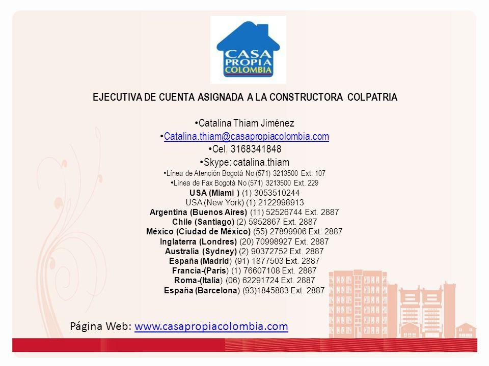 Página Web: www.casapropiacolombia.comwww.casapropiacolombia.com EJECUTIVA DE CUENTA ASIGNADA A LA CONSTRUCTORA COLPATRIA Catalina Thiam Jiménez Catal