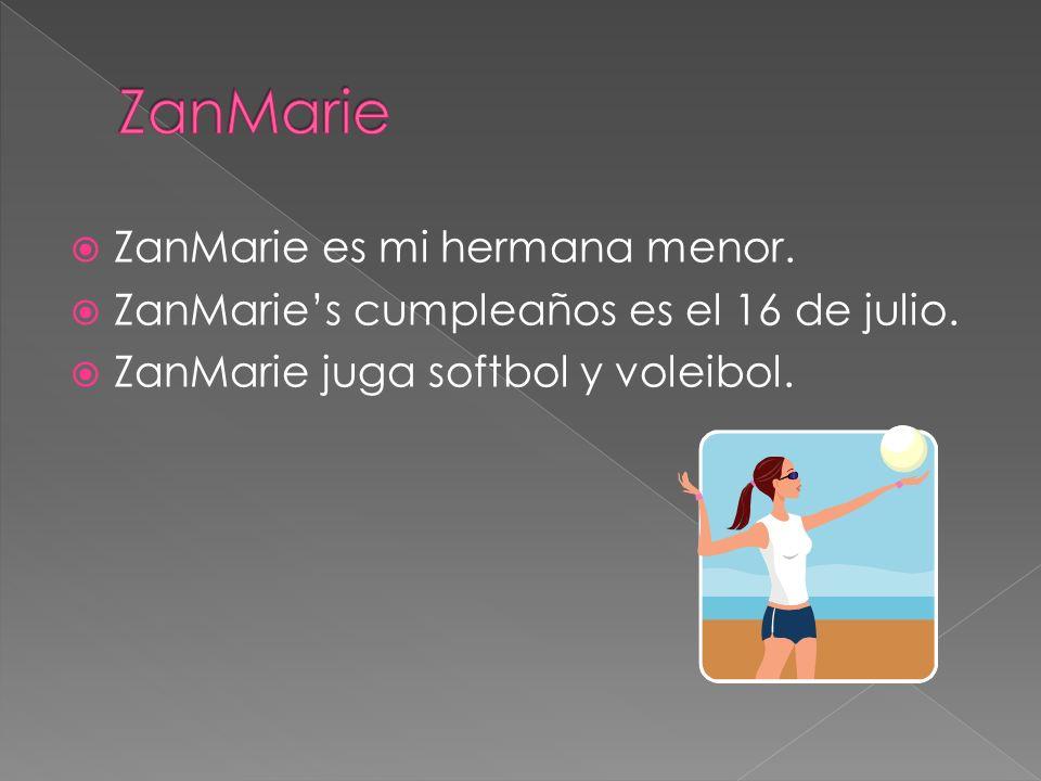 ZanMarie es mi hermana menor. ZanMaries cumpleaños es el 16 de julio. ZanMarie juga softbol y voleibol.