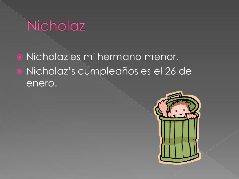 Nicholaz es mi hermano menor. Nicholazs cumpleaños es el 26 de enero.