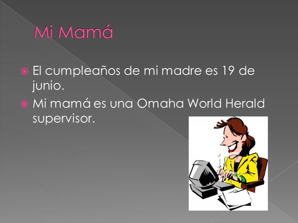 El cumpleaños de mi madre es 19 de junio. Mi mamá es una Omaha World Herald supervisor.