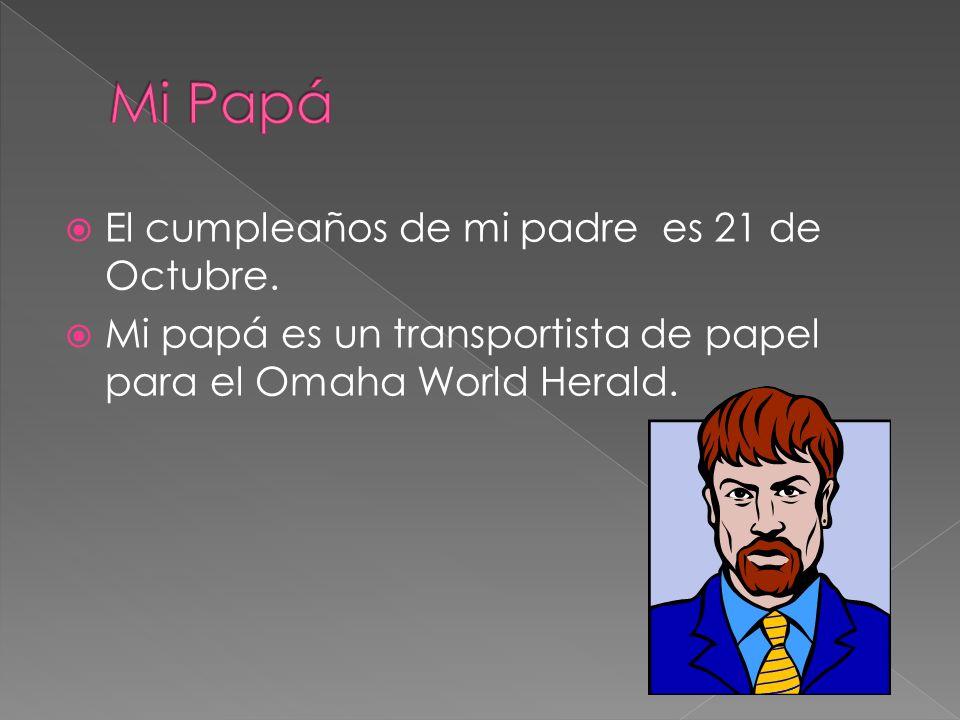 El cumpleaños de mi padre es 21 de Octubre. Mi papá es un transportista de papel para el Omaha World Herald.