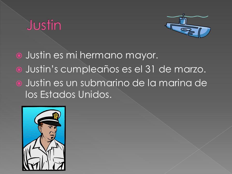Justin es mi hermano mayor. Justins cumpleaños es el 31 de marzo. Justin es un submarino de la marina de los Estados Unidos.