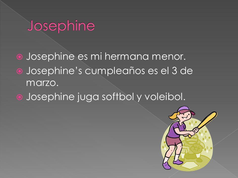 Josephine es mi hermana menor. Josephines cumpleaños es el 3 de marzo. Josephine juga softbol y voleibol.