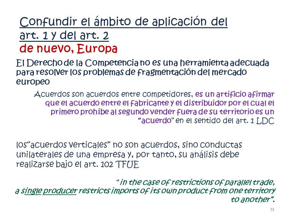Confundir el ámbito de aplicación del art. 1 y del art. 2 de nuevo, Europa El Derecho de la Competencia no es una herramienta adecuada para resolver l