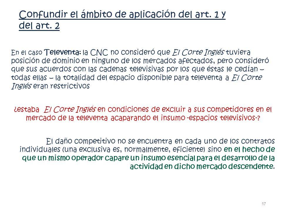 Confundir el ámbito de aplicación del art. 1 y del art. 2 En el caso Televenta: la CNC no consideró que El Corte Inglés tuviera posición de dominio en