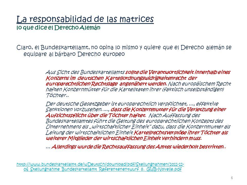 La responsabilidad de las matrices lo que dice el Derecho Alemán Claro, el Bundeskartellamt, no opina lo mismo y quiere que el Derecho alemán se equip