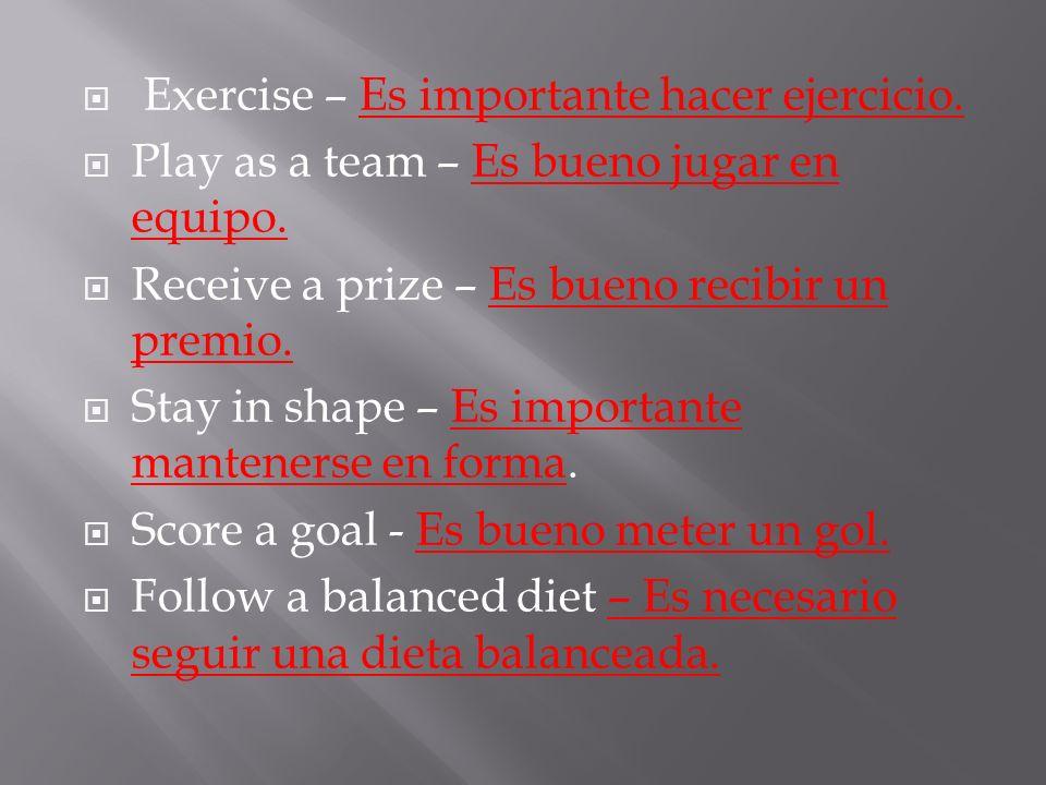 Exercise – Es importante hacer ejercicio. Play as a team – Es bueno jugar en equipo.