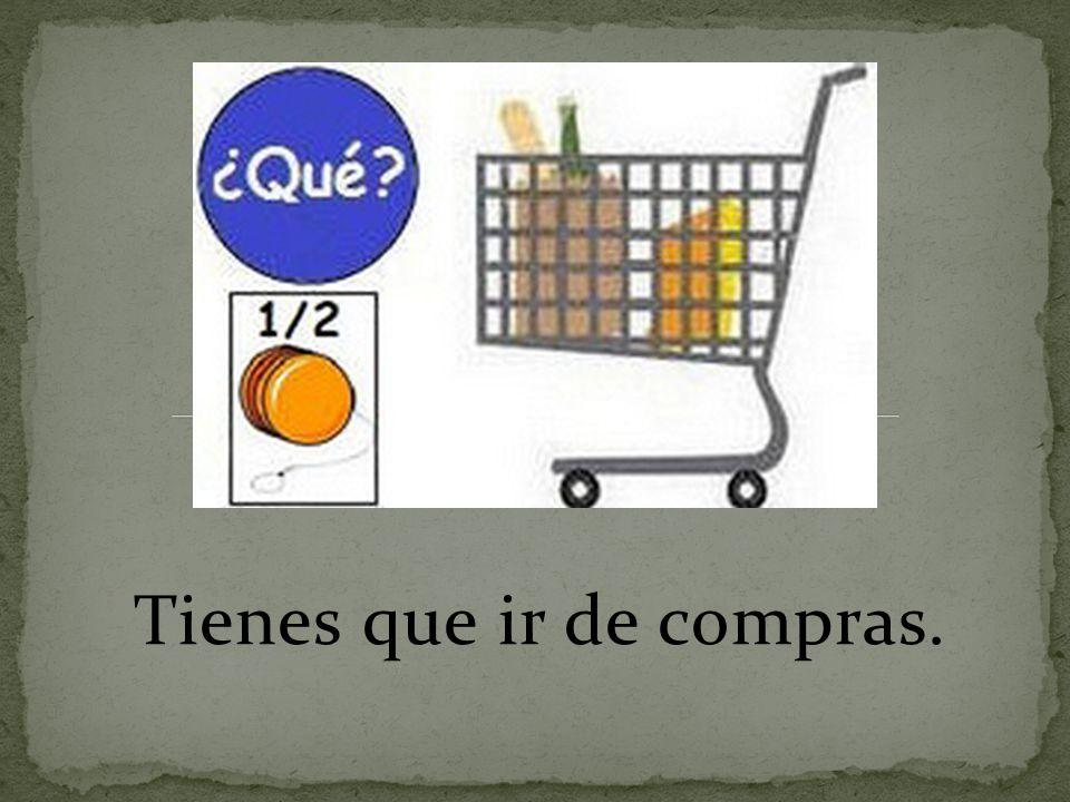 Tienes que ir de compras.