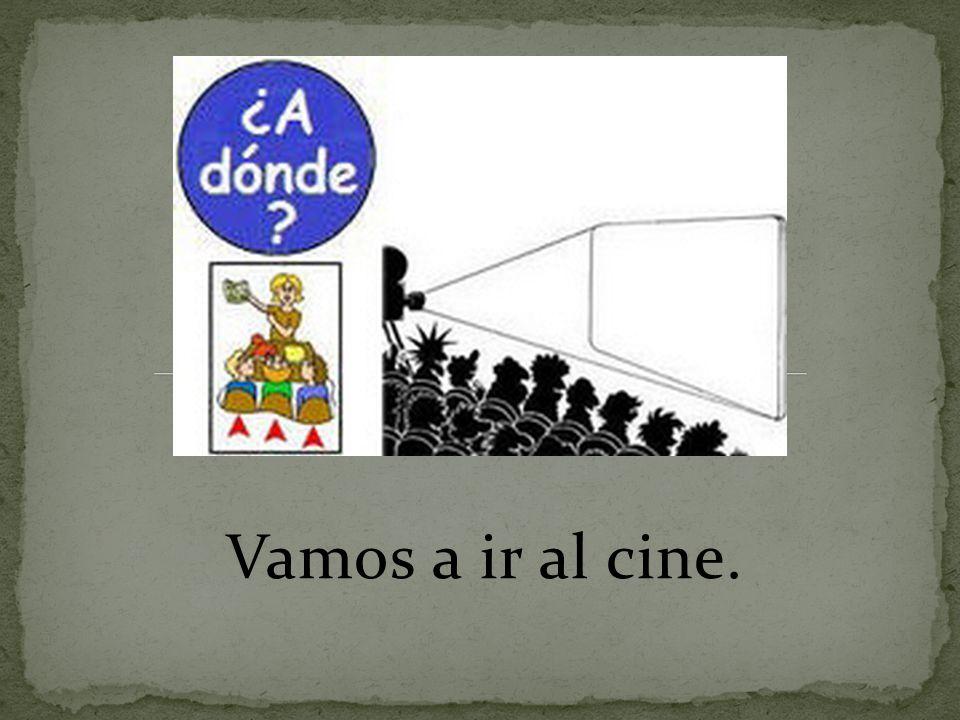 Vamos a ir al cine.