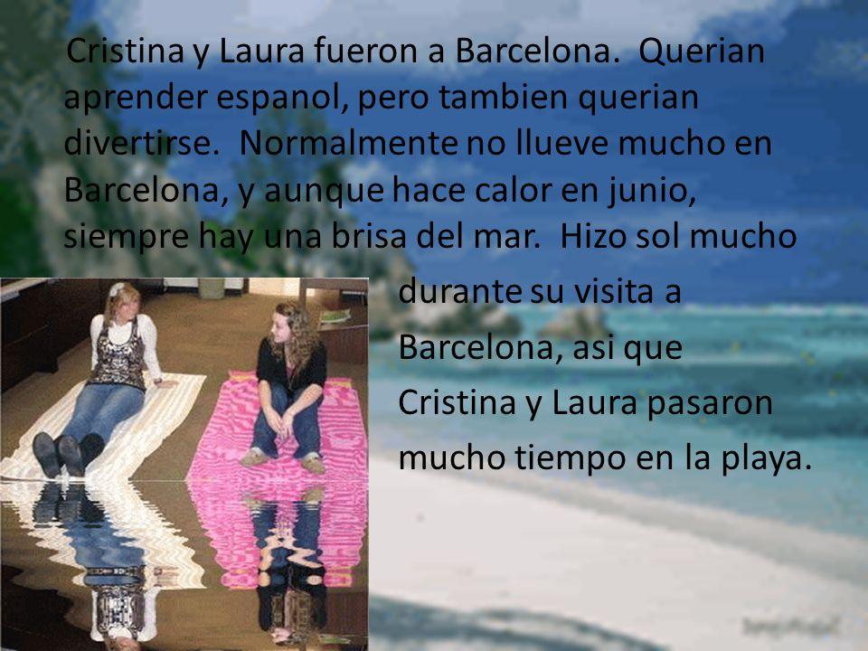 Cristina y Laura fueron a Barcelona.Querian aprender espanol, pero tambien querian divertirse.